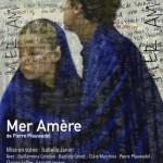 MER AMÈRE - de Pierre Pfauwadel, mise en scène Isabelle Janier - au Théâtre du Nord-Ouest